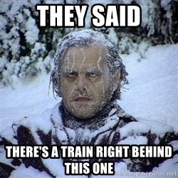 Frozen Jack - They said There's a train right behind this one