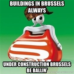Scumbag Spar - buildings in brussels always under construction brussels be ballin'