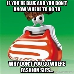 Scumbag Spar - if you're blue and you don't know where to go to why don't you go where fashion sits...