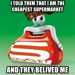 Scumbag Spar - I told them that i am the cheapest supermarket and they belived me