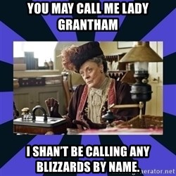 Maggie Smith being a boss - You may call me lady grantham I shan't be calling any blizzards by name.