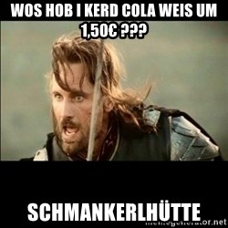 There will come a day but it is not this day - Wos hob i kerd Cola weis um 1,50€ ??? Schmankerlhütte