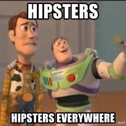 X, X Everywhere  - hipsters hipsters everywhere