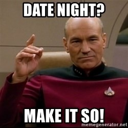 Captain Jean Luc Picard - Date Night? Make it so!
