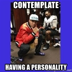 PAY FLACCO - contemplate having a personality