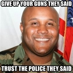 Christopher Dorner - gIVE UP YOUR GUNS THEY SAID TRUST THE POLICE THEY SAID