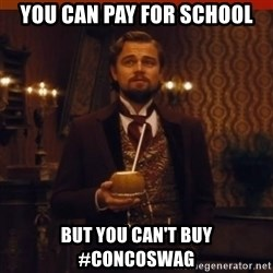 you had my curiosity dicaprio - You can pay for school but you can't buy #concoswag