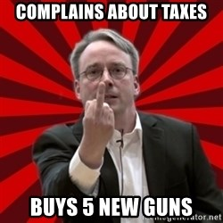 Angry Linus - complains about taxes buys 5 new guns