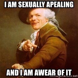 Joseph Ducreux - i am sexually apealing and i am awear of it