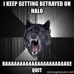 flniuydl - i keep getting betrayed on halo RAAAAAAAAAAAAAAAAAAAAAGE quit