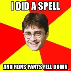 cheeky harry potter - I DID A SPELL  AND RONS PANTS FELL DOWN