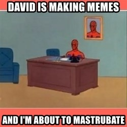 Masturbating Spider-Man - David is making meMes And i'm aBout to mastruBate