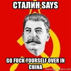 Stalin Says - Сталин Says go fuck yourself over in china