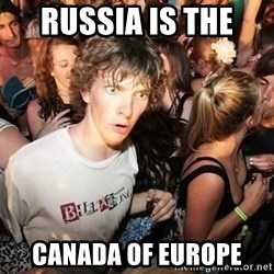 Sudden Realization Ralph - Russia is the  canada of europe