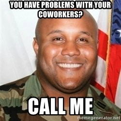 Christopher Dorner - You have problems with your coworkers? call me