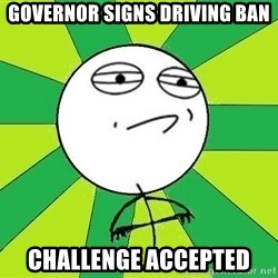 Challenge Accepted 2 - governor signs driving ban challenge accepted