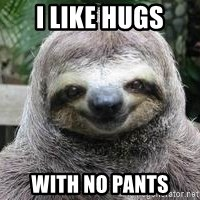 Sexual Sloth - I like hugs with no pants