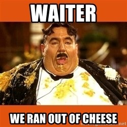 Fat Guy - WAITER WE RAN OUT OF CHEESE