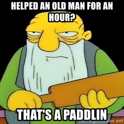 paddling - helped an old man for an hour? that's a paddlin