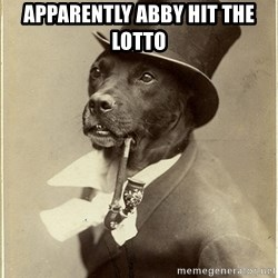rich dog - Apparently Abby hit the Lotto