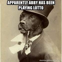 rich dog - Apparently Abby has been playing Lotto