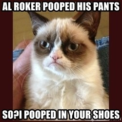Tard the Grumpy Cat - al roker pooped his pants so?i pooped in your shoes