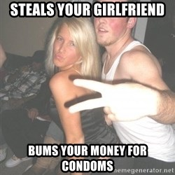 Scumbag Steve - Steals your girlfriend bums your money for condoms
