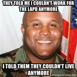 Christopher Dorner - They told me i couldn't work for the lapd anymore i told them they couldn't live anymore