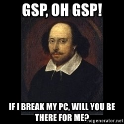 William Shakespeare - GSP, OH GSP! IF I BREAK MY PC, WILL YOU BE THERE FOR ME?