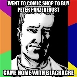 Spiteful Spencer - Went to comic shop to buy Peter panzerfaust  came home with blackacre