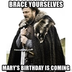 Imminent Ned  - brace Yourselves Mary's birthday is coming