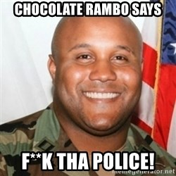 Christopher Dorner - Chocolate rambo Says F**K Tha Police!