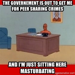 Spider-Man masturbating - The governement is out to get me for peer sharing crimes and i'm just sitting here masturbating