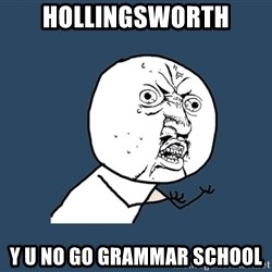 Y U No - Hollingsworth y u no go grammar school