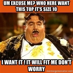 Fat Guy - UM EXCUSE ME? WHO HERE WANT THIS TOP IT'S SIZE 10 I WANT IT ! IT WILL FIT ME DON'T WORRY