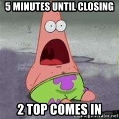 D Face Patrick - 5 Minutes until closing 2 top comes in