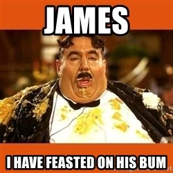 Fat Guy - James i have feasted on his bum