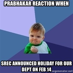 Success Kid - prabhakar reaction when srec announced holiday for our dept on feb 14