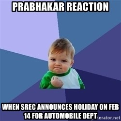 Success Kid - prabhakar reaction when srec announces holiday on feb 14 for automobile dept