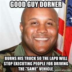 """Christopher Dorner - GooD Guy Dorner Burns his truck so the LAPD will stop executing people for driving the """"same"""" vehicle."""