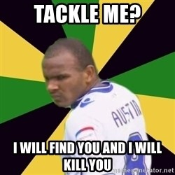 Rodolph Austin - TACKLE ME? I WILL FIND YOU AND I WILL KILL YOU