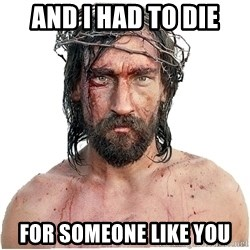 Masturbation Jesus - And I had to die for someone like you