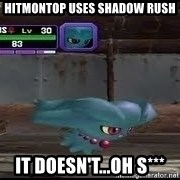 MISDREAVUS - Hitmontop uses shadow rush it doesn't...oh s***