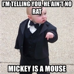 Godfather Baby - i'm telling you, he ain't no rat mickey is a mouse