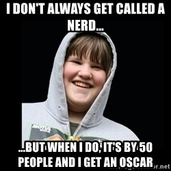 Samin makro - i DON'T ALWAYS GET CALLED A NERD... ...BUT WHEN i DO, IT'S BY 50 PEOPLE AND I GET AN OSCAR