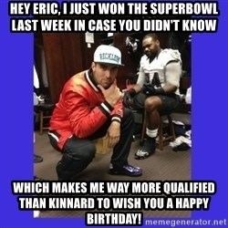 PAY FLACCO - Hey eric, i just won the superbowl last week in case you didn't know which makes me way more qualified than kinnard to wish you a happy birthday!