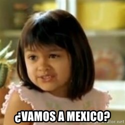 why not both girl -  ¿VAMOS A MEXICO?