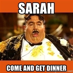 Fat Guy - SARAH COME AND GET DINNER