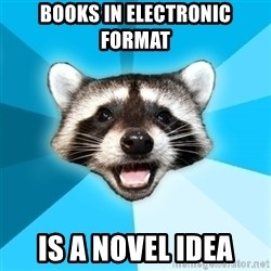 Lame Pun Coon - books in electronic format is a novel idea