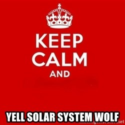 Keep Calm 2 -  yell solar system wolf